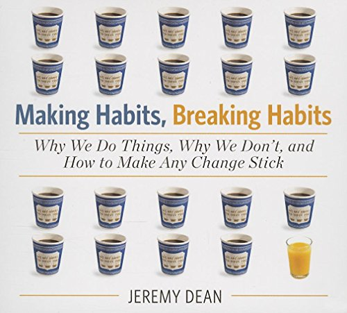 Making Habits, Breaking Habits: Why We Do Things, Why We Don't, and How to Make Any Change ...