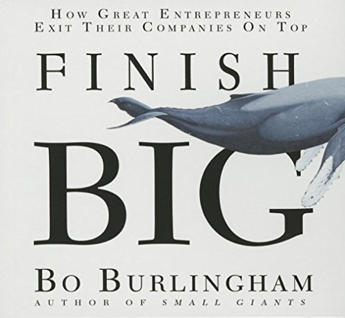 9781469089195: Finish Big: How Great Entrepreneurs Exit Their Companies on Top
