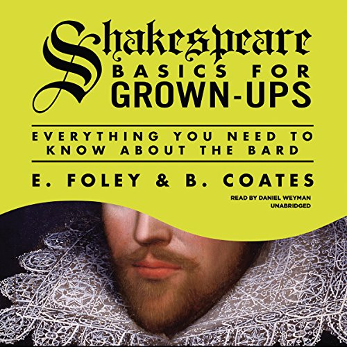 Shakespeare Basics for Grown-Ups - Everything You Need to Know about the Bard: E. Foley; B. Coates