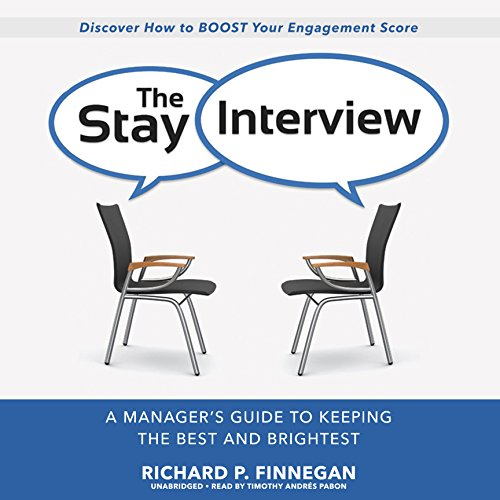 The Stay Interview: A Manager s Guide to Keeping the Best and Brightest: Richard P Finnegan