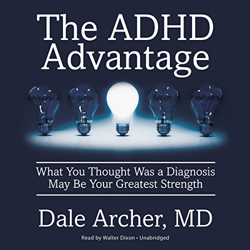 The ADHD Advantage - What You Thought Was a Diagnosis May Be Your Greatest Strength: Dale Archer