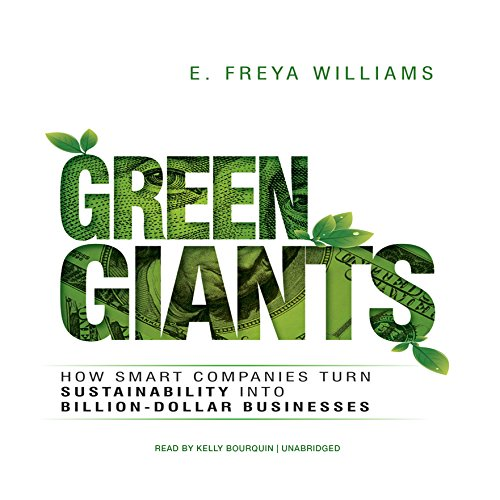 Green Giants - How Smart Companies Turn Sustainability into Billion-Dollar Businesses: E. Freya ...