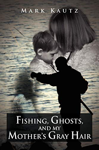 9781469126319: Fishing, Ghosts, and My Mother's Gray Hair