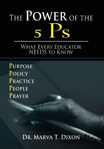The Power of the 5 Ps: What Every Educator Needs to Know: Dixon, Dr. Marva T.