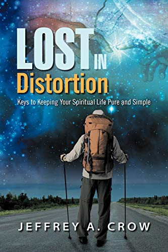 Lost in Distortion: Keys to Keeping Your Spiritual Life Pure and Simple: Jeffrey A. Crow