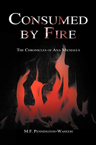 Consumed by Fire: The Chronicles of Ana Michaels: M F. Pennington-Waseem