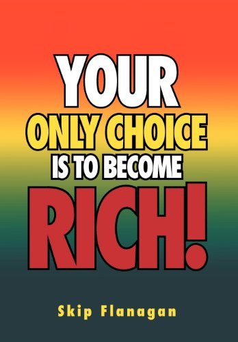 9781469131917: Your Only Choice is to Become Rich!