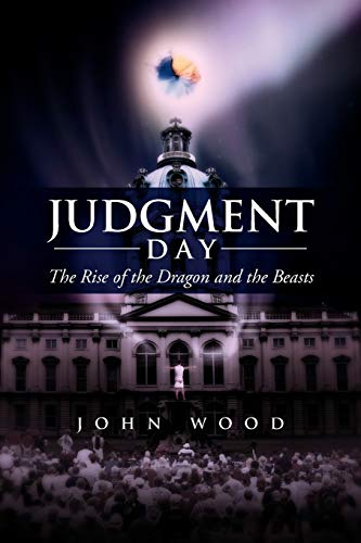 Judgment Day: The Rise of the Dragon and the Beasts (1469135078) by John Wood