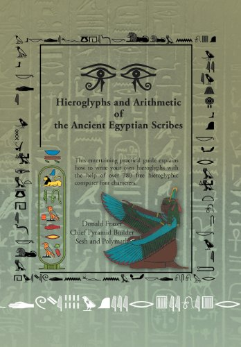 Hieroglyphs and Arithmetic of the Ancient Egyptian Scribes: Version 1: Donald Frazer