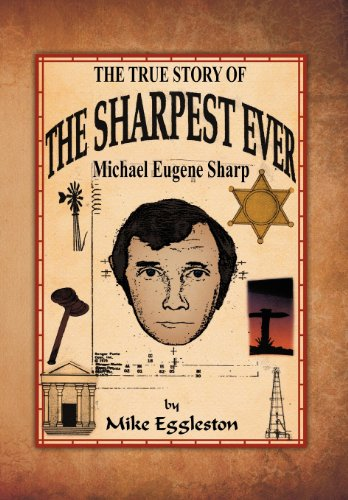 The True Story of the Sharpest Ever-: Michael Eugene Sharp: Mike Eggleston