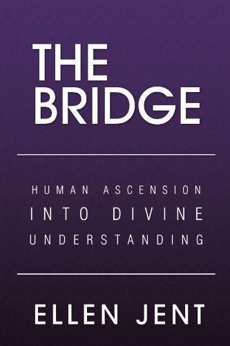 9781469137155: The Bridge: Human Ascension Into Divine Understanding: Human Ascension Into Divine Understanding