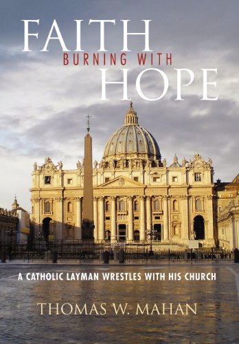 Faith Burning with Hope: A Catholic Layman Wrestles with His Church: Thomas W. Mahan