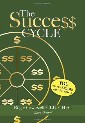 The Success Cycle: You Can Sell Anything with This System: Roger CLU CHFC Cawiezell