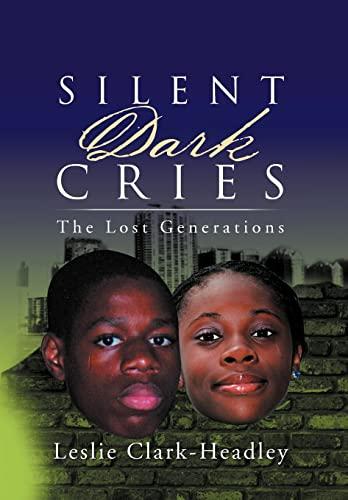 Silent Dark Cries.The Lost Generations: Leslie Clark-Headley