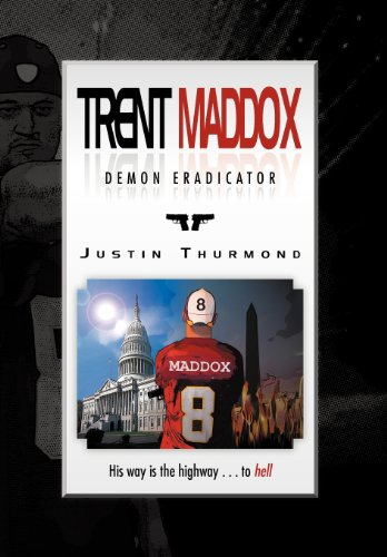 Trent Maddox - Demon Eradicator: His Way Is the Highway . . . to Hell: Thurmond, Justin