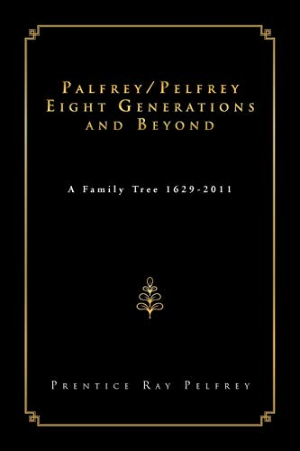 9781469155975: Palfrey/Pelfrey Eight Generations and Beyond: A Family Tree 1629-2011