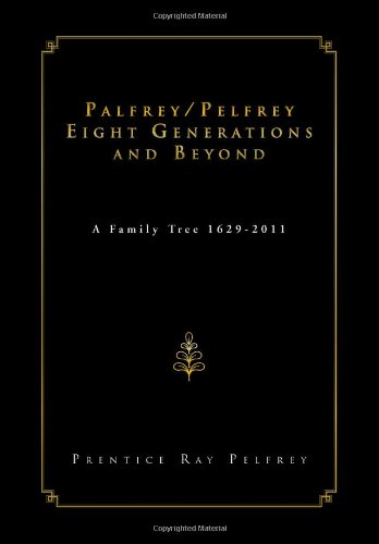 9781469155982: Palfrey/Pelfrey Eight Generations and Beyond: A Family Tree 1629-2011