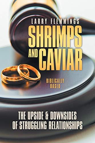 Shrimps and Caviar: The Upside & Downsides of Struggling Relationships: Flemmings, Larry D.