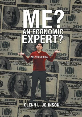 9781469156521: Me? An Economic Expert?: Are You Kidding?!