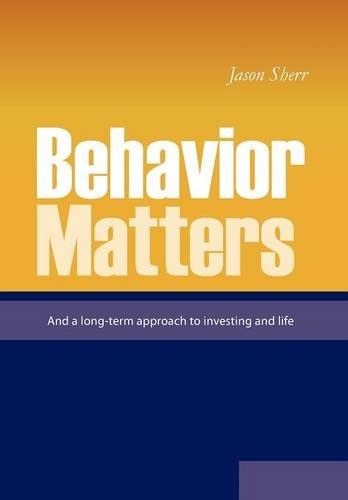 Behavior Matters: And a Long Term Approach to Investing and Life: Jason Sherr