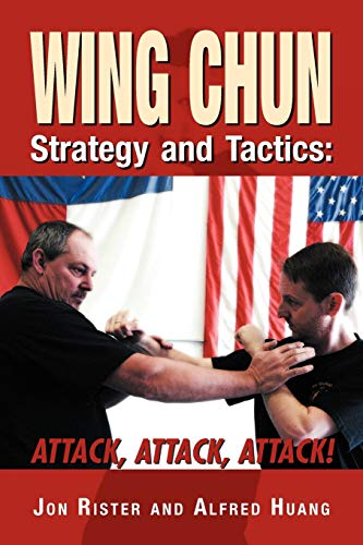 Wing Chun Strategy and Tactics: ATTACK, ATTACK, ATTACK: Huang, Alfred, Rister, Jon
