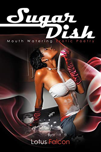 Sugar Dish: Mouth Watering Erotic Poetry: Mouth Watering Erotic Poetry: Lotus Falcon