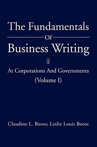 The Fundamentals of Business Writing: : At Corporations and Governments (Volume I): Claudine L ...