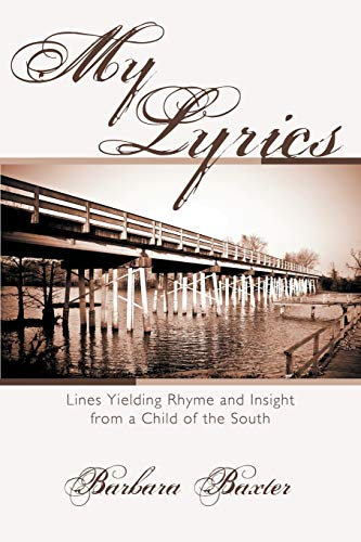 My Lyrics: Lines Yielding Rhyme and Insight from a Child of the South: Barbara Baxter