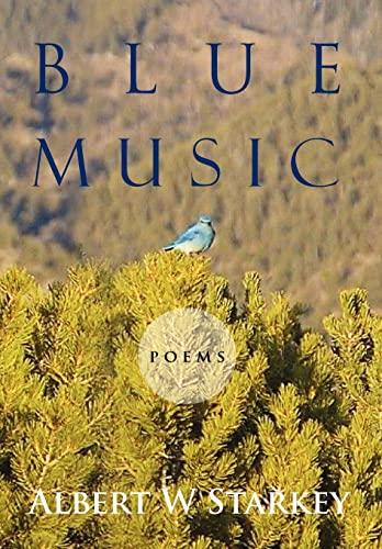 Blue Music: Poems: Albert W Starkey