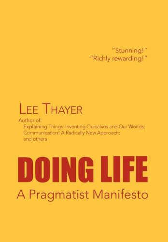 Doing Life a Pragmatist Manifesto: A Pragmatist Manifesto: Lee Thayer