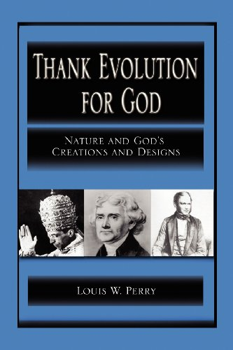Thank Evolution for God: Nature and God's Creations and Designs: Perry, Louis W.