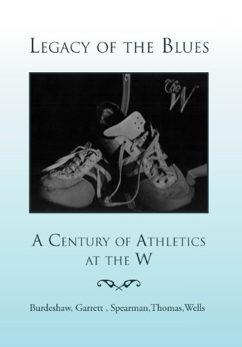 Legacy of the Blues: A Century of Athletics at the W: Burdeshaw