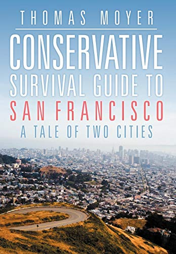 Conservative Survival Guide to San Francisco: A Tale of Two Cities: Moyer, Thomas