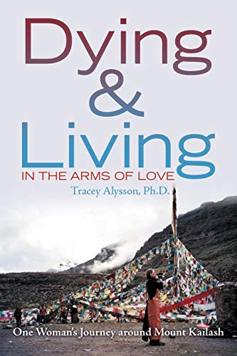 9781469166216: Dying & Living in the Arms of Love: One Woman's Journey Around Mount Kailash