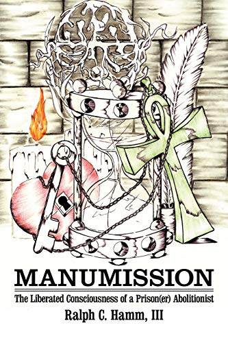 Manumission: The Liberated Consciousness of a Prison(er) Abolitionist: Ralph C I