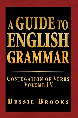 9781469169613: A Guide To English Grammar: Conjugation Of Verbs Volume IV