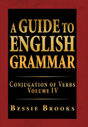 9781469169620: A Guide to English Grammar: Conjugation of Verbs Volume IV