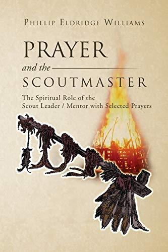 Prayer and the Scoutmaster: The Spiritual Role: Phillip Eldridge Williams