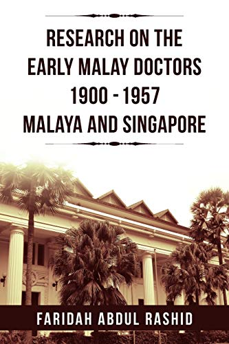 9781469172439: Research On The Early Malay Doctors 1900-1957 Malaya And Singapore