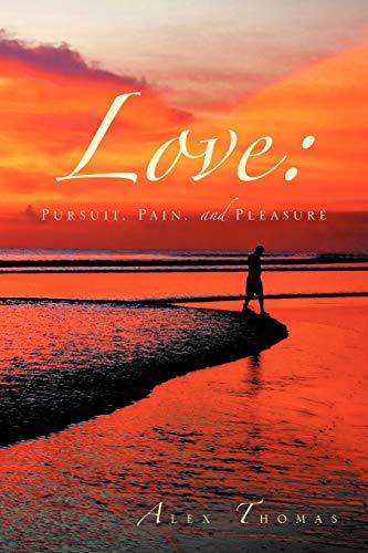 Love: Pursuit, Pain, and Pleasure: Thomas, Alex