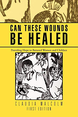 Can These Wounds Be Healed: Providing Hope to Battered Women and Children: Malcolm, Claudia