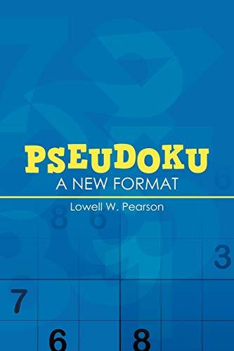 Pseudoku: A New Format: Lowell W Pearson