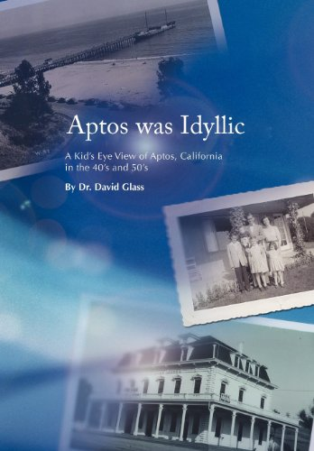 9781469177113: Aptos was Idyllic: A Kid's Eye View of Aptos, California in the 40's and 50's