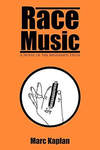 Race Music: A Novel of the Mississippi Delta: Marc Kaplan