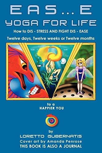 Eas.E Yoga for Life: How to Dis Stress and Fight Dis Ease: Loretto Gubernatis