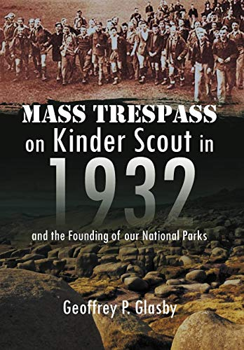 Mass Trespass on Kinder Scout in 1932: And the Founding of Our National Parks: Geoffrey Glasby D. ...