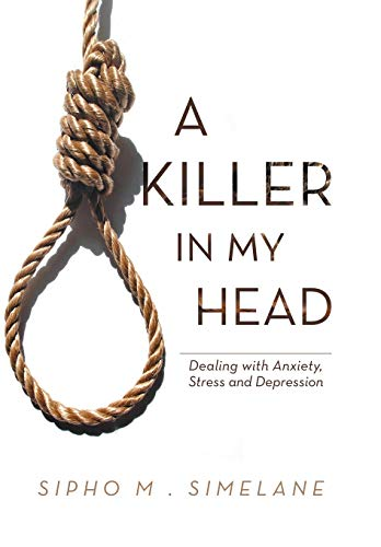 A Killer in My Head: Dealing with Anxiety, Stress and Depression: Sipho M. Simelane