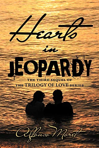 Hearts in Jeopardy: The Third Sequel of the Trilogy of Love Series: Alfonso Moret
