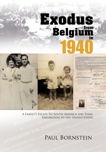 Exodus From Belgium in 1940: A Family's Escape To South America and Final Emigration to the ...