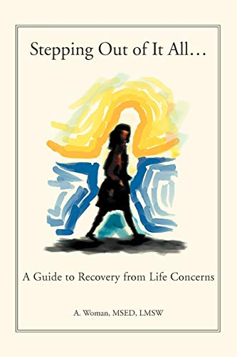 9781469181615: Stepping Out of It All.: A Guide to Recovery from Life Concerns